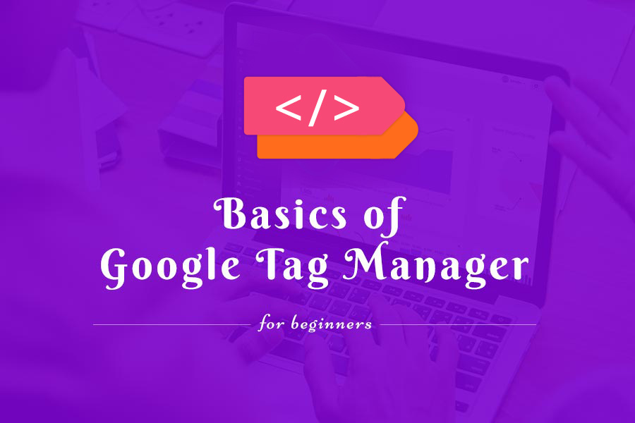 Basics of Google Tag Manager for Beginners